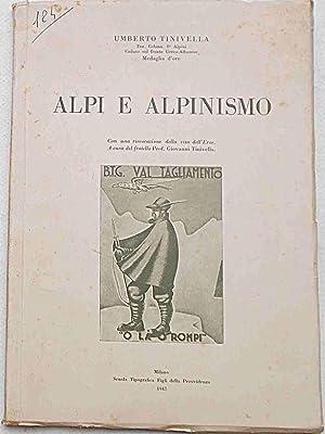 Alpi e alpinismo. Ascensioni: M. Bianco, Orobie, Bernina, Carniche. Consigli pratici per il giovane...