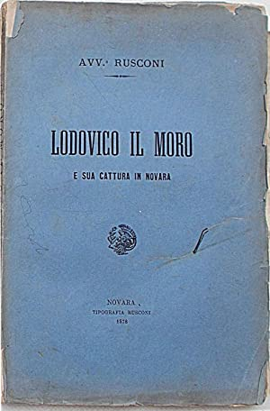 Lodovico il Moro e la sua cattura in Novara.: RUSCONI ANTONIO