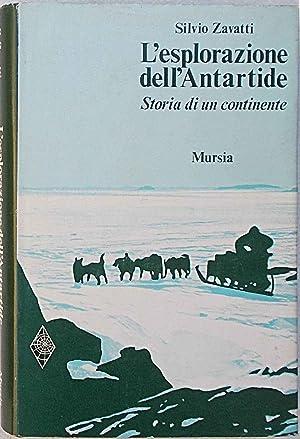 L'esplorazione dell'antartide. Storia di un contin: ZAVATTI LUCIANO
