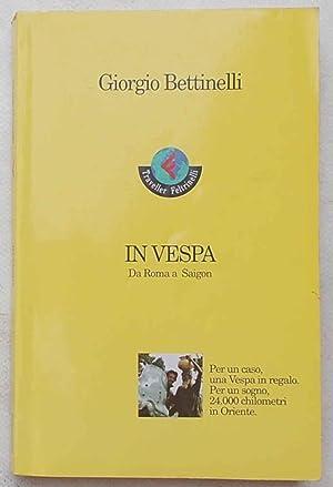 In Vespa da Roma a Saigon.: BETTINELLI GIORGIO