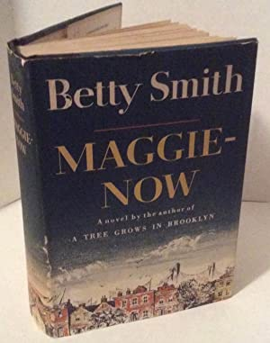 Maggie Now FIRST EDITION, FIRST PRINTING Tree: Betty Smith