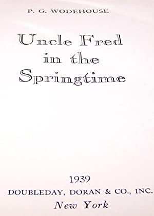 Uncle Fred In The Springtime - FIRST EDITION - P.G. Wodehouse: P. G. Wodehouse