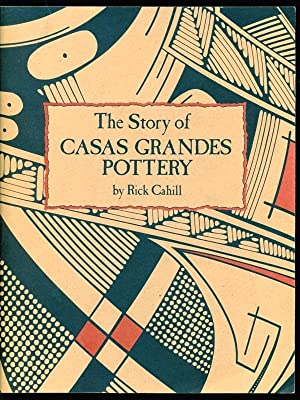 The Story of Casas Grandes Pottery: Cahill, Rick; Gates,