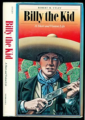 Billy The Kid A Short and Violent: Utley, Robert M.