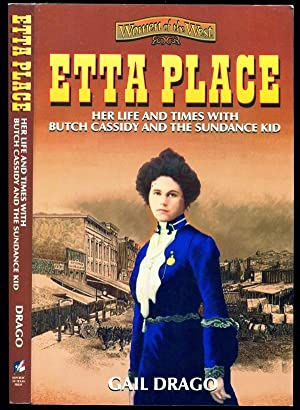 Etta Place: Her Life and Times With: Drago, Gail