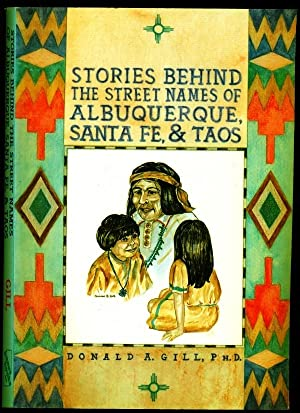 Stories Behind the Street Names of Albuquerque, Santa Fe, and Taos: Gill, Donald A.