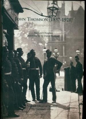 John Thomson (1837-1921): Photographer: Ovenden, Richard; Puttman, Sir David - Foreword