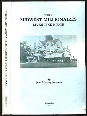 When Midwest Millionaires Lived Like Kings: Johnson, Jean Lindsay