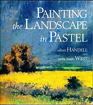 Painting the Landscape in Pastel: Handell, Albert; West,
