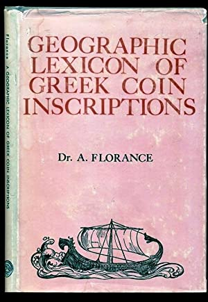 Geographic Lexicon of Greek Coin Inscriptions -: Florance, Dr. A.