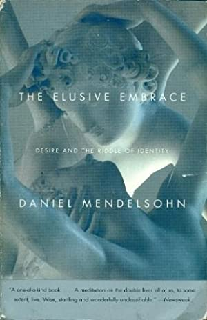 The Elusive Embrace: Desire and the Riddle: Mendelsohn, Daniel
