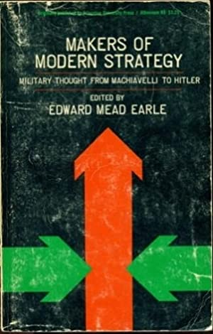 Makers of Modern Strategy: Military Thought from: Earle, Edward Mead