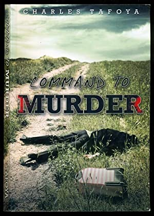 Command to Murder: A story about allusions, deception and murder: Tafoya, Charles