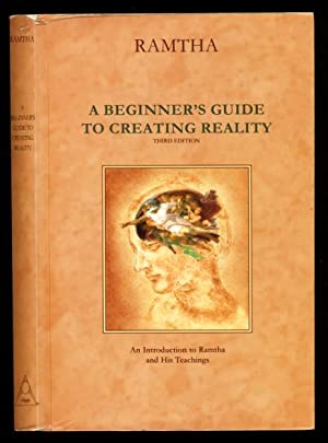 A Beginner's Guide to Creating Reality -: Ramtha