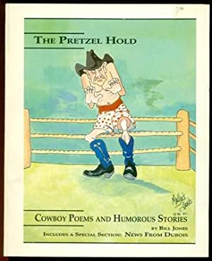The Pretzel Hold - Cowboy Poems and: Jones, Bill