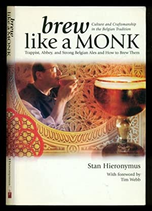 Brew Like a Monk: Trappist, Abbey, and: Hieronymus, Stan; Webb,