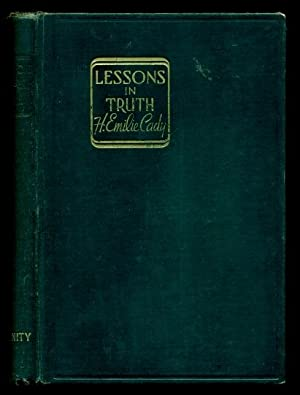 Lessons in Truth: a Course of Twelve: Cady, H. Emilie