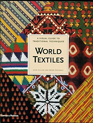 World Textiles: A Visual Guide to Traditional: Gillow, John; Sentance,