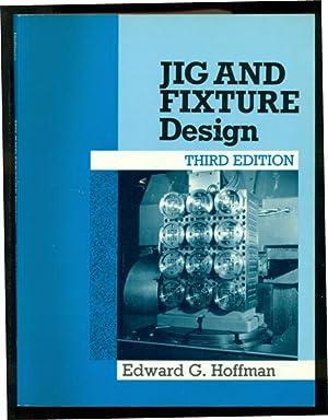Jig and Fixture Design: Hoffman, Edward G.
