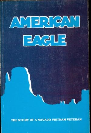 American Eagle: the Story of a Navajo: Lee, Larry -