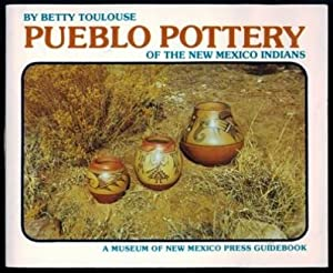 Pueblo Pottery of the New Mexico Indians: Toulouse, Betty