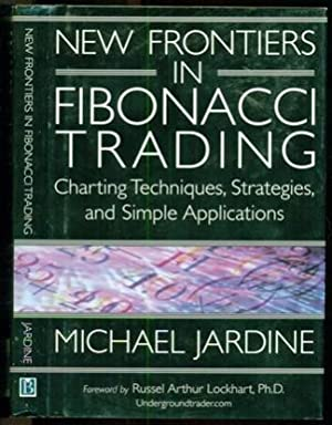 New Frontiers in Fibonacci Trading: Charting Techniques, Strategies, & Simple Applications: ...