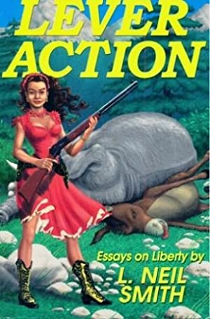 Lever Action: Essays on Liberty: Smith, L. Neil