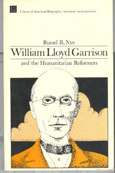 William Lloyd Garrison and the Humanitarian Reformers: Nye, Russel B.;