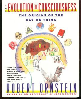 The Evolution of Consciousness: Of Darwin, Freud,: Ornstein, Robert