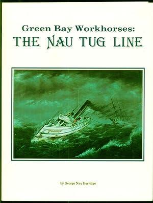 Green Bay Workhorses: The Nau Tug Line: Burridge, George Nau;
