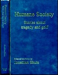 Humane Society: Stories About Tragedy and Golf: Shute, Jonathan; Collins,