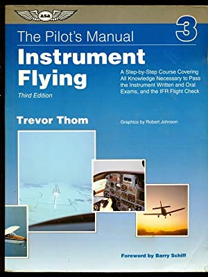 The Pilot's Manual - Instrument Flying: Covering: Thom, Trevor; Schiff,