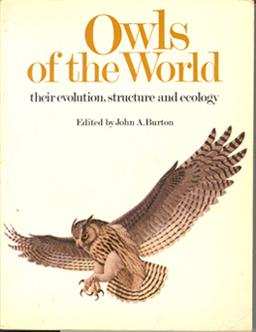 Owls of the World: Their Evolution, Structure and Ecology: Burton, John A. (ed)