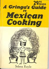 Gringa's Guide To Mexican Cooking - Third Edition (Revised): Royle, Selena