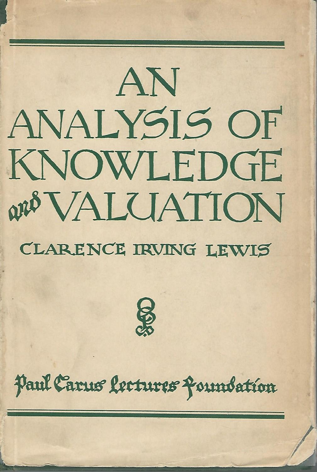 An Analysis of Knowledge and Valuation (The Paul Carus Lectures, Seventh Series, 1945): Lewis, ...