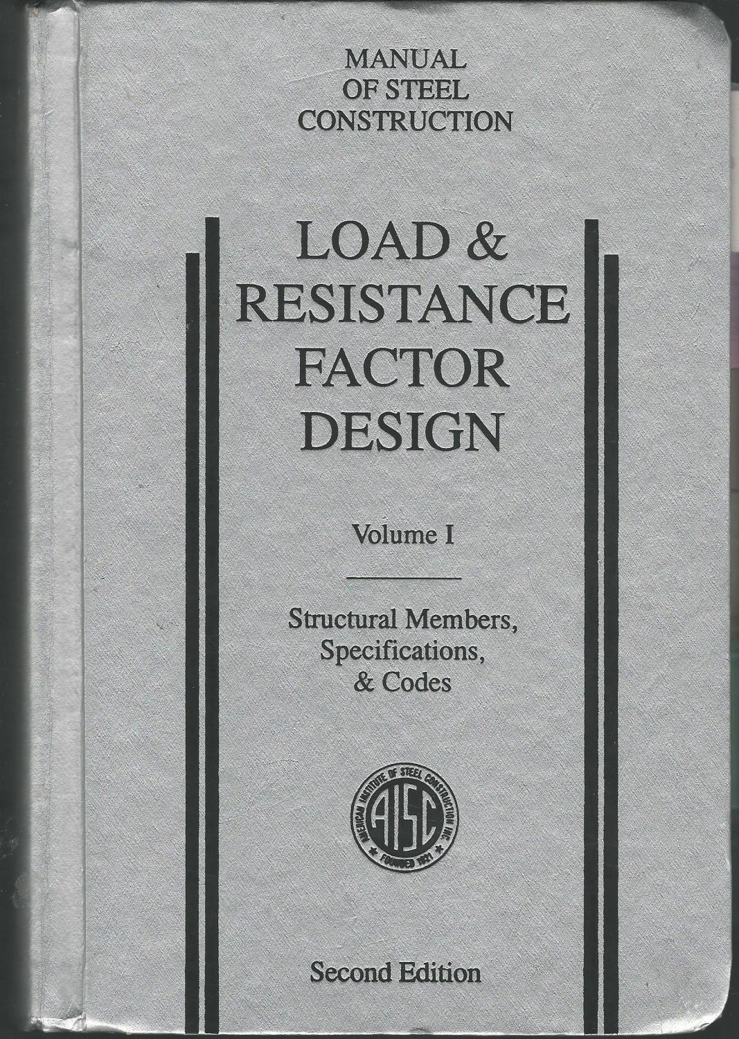 Load & Resistance Factor Design: Manual of Steel Construction Volume I.  Structural Members,