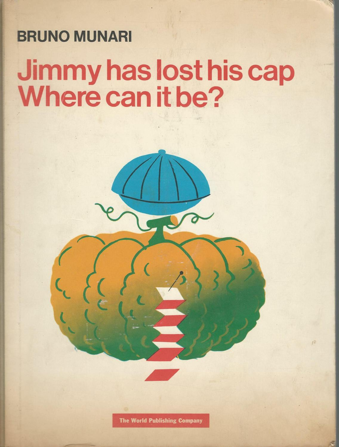 Jimmy Has Lost His Cap. Where Can It Be?: Munari, Bruno