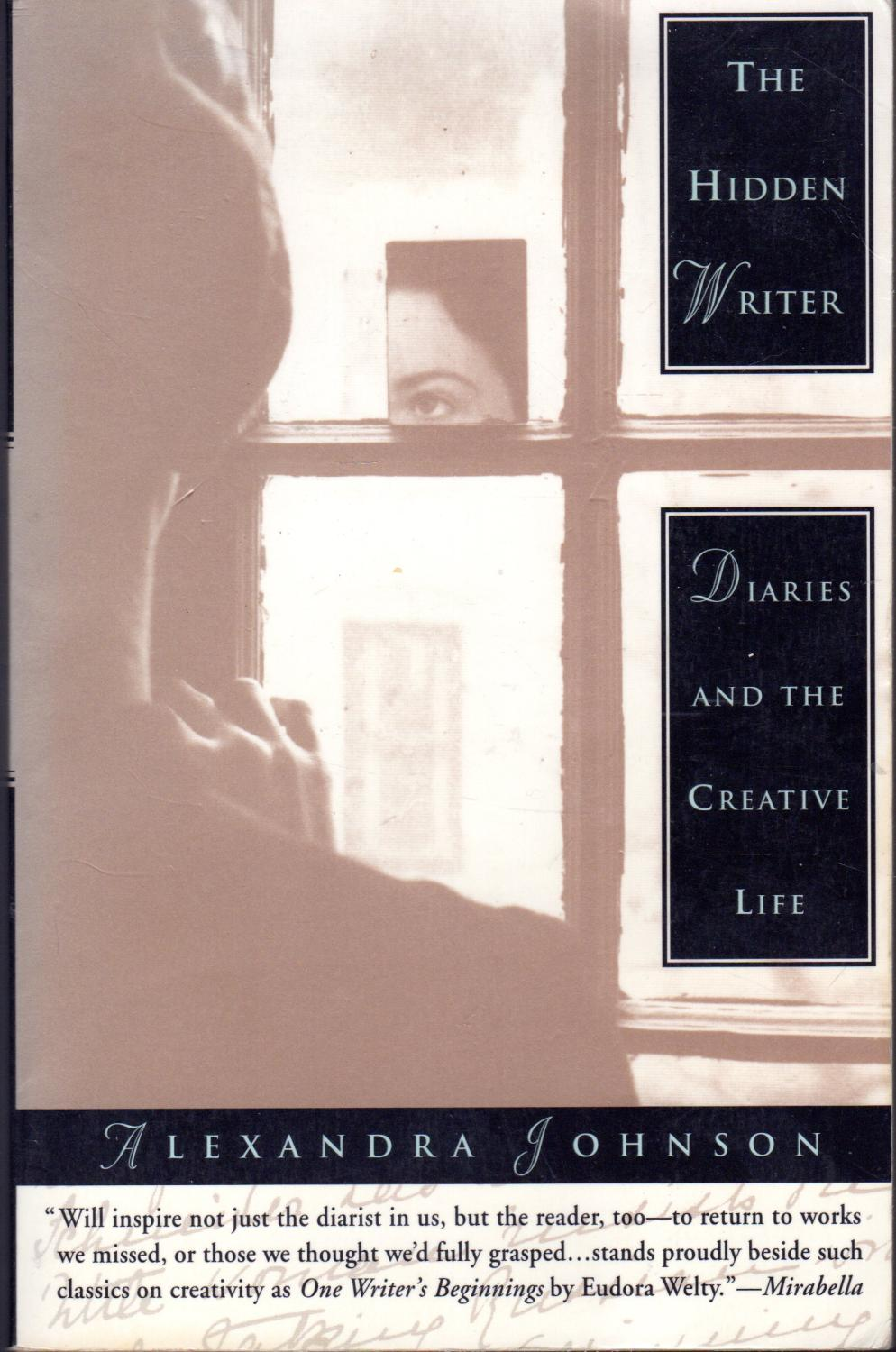 The Hidden Writer: Diaries and the Creative Life - Johnson, Alexandra