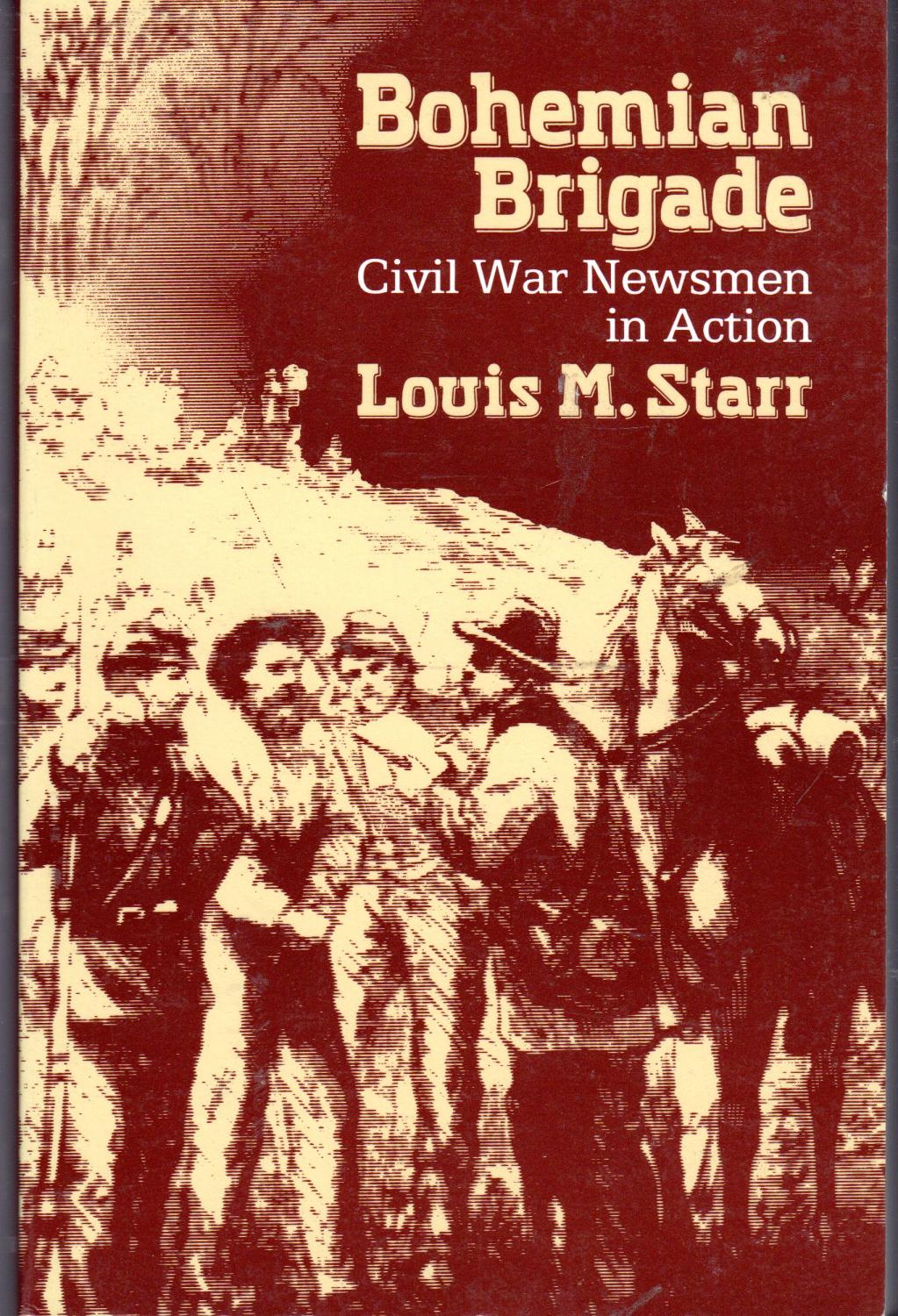 Bohemian Brigade: Civil War Newsmen in Action by Starr, Louis ...