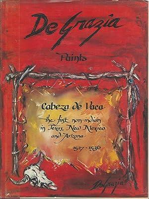 De Grazia Paints Cabeza de Vaca: The First Non-Indian in Texas, New Mexico, and Arizona, 1527-1536 ...