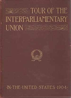 Tour of the Interparliamentary Union Tendered By The Government of the United States 1904: Barrows,...