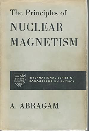 The Principles of Nuclear Magnetism: Abragam, A.