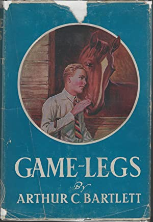 Game-Legs: The Biography of a Horse with: Bartlett, Arthur C