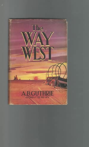 The Way West: Guthrie, A.B.(Alfred Bertram) Jr