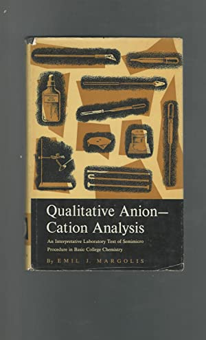 Qualitative Anion-Cation Analysis: An Interpretive Laboratory Text: Margolis, Emil J.