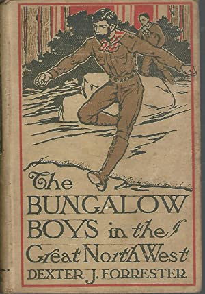 The Bungalow Boys in the Great North West (#3 in series): Forrester, Dexter