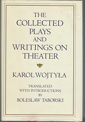 The Collected Plays and Writings on Theater: Wojtyla, Karol) John Paul II, Pope