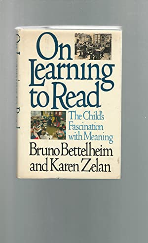 On Learning to Read: The Child's Fascination with Meaning: Bettelheim, Bruno & Zelan, Karen