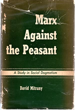 Marx Against the Peasant: A Study in Social Dogmatism: Marx, Karl) Mitrany, David