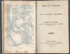 Mark, the Fisher-Boy and Other Stories: Sanford, Mrs. D.P.